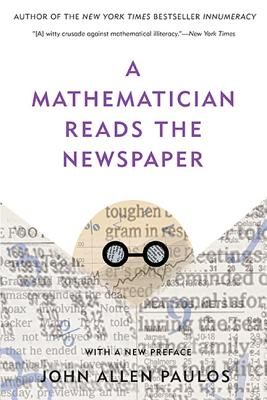A Mathematician Reads the Newspaper By Paulos, John Allen
