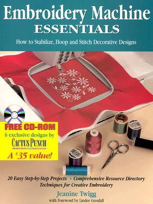 Embroidery Machine Essentials By Twigg, Jeanine/ Goodall, Lindee (FRW)